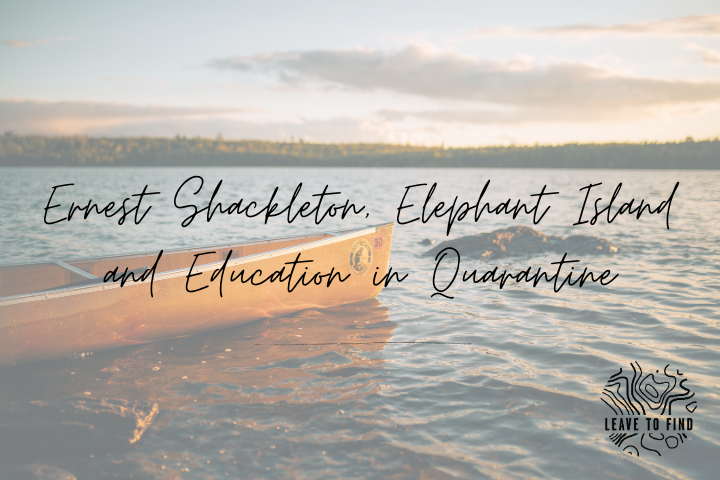 Ernest Shackleton, Elephant Island and Education in Quarantine
