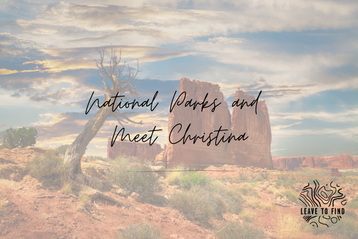 National Parks and Meet Christina