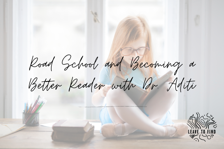 Road School and Becoming a Better Reader with Dr. Aditi