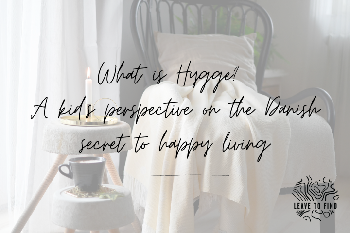 What is Hygge? A kid's perspective on the Danish secret to happy living